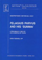 Pelagius parvus and his summa. A preliminary enquiry and a sample of texts - Simon Tugwell