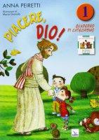 Piacere, Dio! 1 - quaderno - Peiretti Anna