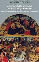 Evento della pittura ed esistenza umana. Su due opere di Vincenzo Civerchio a Travagliato - Bernhard Casper
