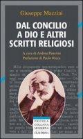 Dal Concilio a Dio e altri scritti religiosi - Mazzini Giuseppe