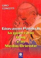 Giovanni Paolo II: la guerra in Iraq e in Medio Oriente - Concetti Gino