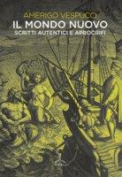 Il mondo nuovo. Scritti autentici e apocrifi - Vespucci Amerigo