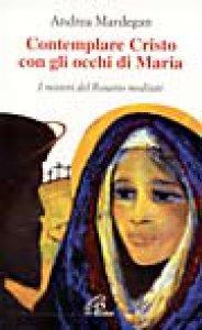 Copertina di 'Contemplare Cristo con gli occhi di Maria. I misteri del rosario meditati'