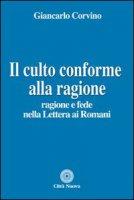 Il culto conforme alla ragione - Corvino Giancarlo