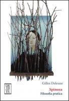 Spinoza. Filosofia pratica - Deleuze Gilles
