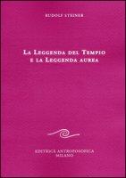 La leggenda del tempio e la leggenda aurea - Steiner Rudolf