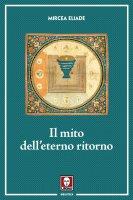 Il mito dell'eterno ritorno - Mircea Eliade