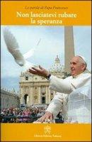 Non lasciatevi rubare la speranza - Papa Francesco
