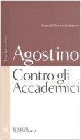 Contro gli Accademici. Testo latino a fronte - Agostino (sant')