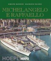 Michelangelo e Raffaello - Simone Bandini, Maurizio Eliseo