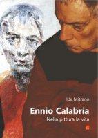 Ennio Calabria. Nella pittura, la vita - Mitrano Ida