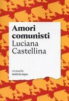 Amori comunisti - Castellina Luciana