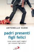 Padri presenti figli felici - Vanni Antonello