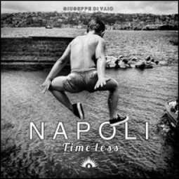 Copertina di 'Napoli. Time less. Ediz. illustrata'