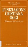 L' iniziazione cristiana oggi. Riflessioni dall'esperienza - Brovelli Franco, Busani Giuseppe, Tagliaferri Roberto
