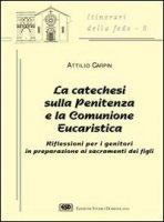 La catechesi sulla penitenza e la comunione eucaristica. Riflessioni per i genitori in preparazione ai sacramenti dei figli - Carpin Attilio