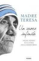 Un cuore infinito - Teresa di Calcutta