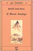 Il monte Analogo. Romanzo d'avventure alpine non euclidee e simbolicamente autentiche - Daumal René