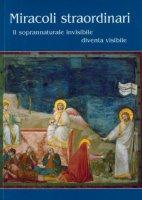 Miracoli straordinari. Il soprannaturale invisibile diventa visibile - Brazzale Pietro, Leonardi Giovanni, Segalla Giuseppe