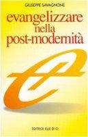 """Evangelizzare nella post-modernità. Istruzioni brevi  per una navigazione """"a vista"""" - Savagnone Giuseppe"""