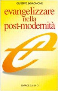 """Copertina di 'Evangelizzare nella post-modernità. Istruzioni brevi  per una navigazione """"a vista""""'"""