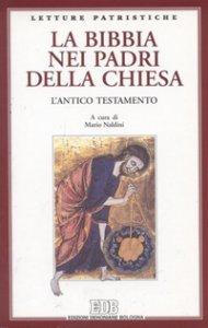 Copertina di 'La Bibbia nei Padri della Chiesa. L'Antico Testamento'
