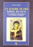 La madre di Dio fonte di vita - Porro Mario