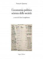 L'economia politica, scienza delle società - François Quesnay, Gino Longhitano