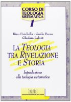 La teologia tra rivelazione e storia. Introduzione alla teologia sistematica - Fisichella Rino, Pozzo Guido, Lafont Ghislain
