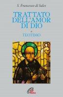 Trattato dell'amor di Dio - Francesco di Sales (san)