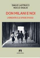 Don Milani e noi. L'eredità e le sfide d'oggi - Emilio Lastrucci