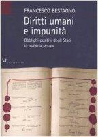 Diritti umani e impunità. Obblighi positivi degli stati in materia penale - Bestagno Francesco