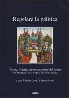 Regolare la politica. Norme, liturgie, rappresentazioni del potere fra tardoantico ed età contemporanea