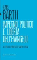 Impegno politico e libertà dell'Evangelo - Karl Barth
