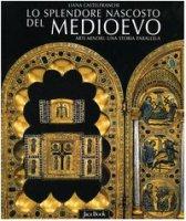 Lo splendore nascosto del Medioevo. Arti minori: una storia parallela - Castelfranchi Vegas Liana