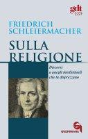 Sulla religione - Schleiermacher Friedrich D.