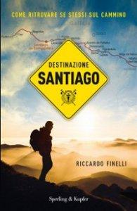 Copertina di 'Destinazione Santiago. Come ritrovare se stessi sul Cammino'