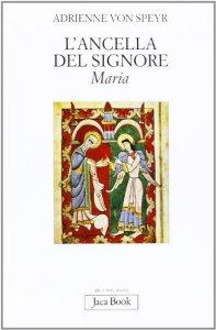 Copertina di 'L'ancella del Signore: Maria'
