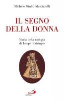 Il segno della donna. Maria nella teologia di Joseph Ratzinger - Masciarelli Michele G.