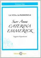 La vita e la passione di suor Anna Caterina Emmerick - Noja Vincenzo