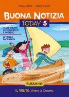 Buona notizia. Today Vol. 5. Il vento. Vivere la cresima - Sussidio - Paolo Sartor, Andrea Ciucci