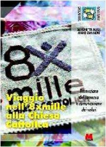 Copertina di 'Viaggio nell'8 x mille alla Chiesa Cattolica. Promozione del consenso e comunicazione dei valori'