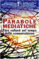 Parabole mediatiche. Fare cultura nel tempo della comunicazione - Ufficio nazionale per le comunicazioni sociali, Servizio Nazionale per il Progetto Culturale della CEI