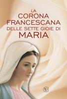 La corona francescana delle sette gioie di Maria - Maria Grazia Pinna