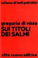 Sui titoli dei Salmi - Gregorio di Nissa (san)