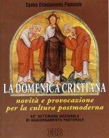 La domenica cristiana. Novità e provocazione per la cultura postmoderna - Centro di Orientamento Pastorale (COP)