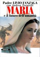 Maria e il futuro dell'umanità - Fanzaga Livio, Tornielli Andrea