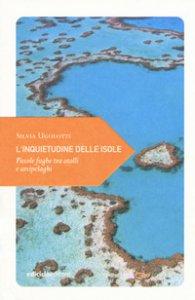 Copertina di 'L' inquietudine delle isole. Piccole fughe tra atolli e arcipelaghi'