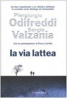 La via Lattea - Odifreddi Piergiorgio, Valzania Sergio