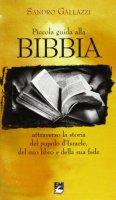 Piccola guida alla Bibbia. Attraverso la storia del popolo d'Israele, del suo libro e della sua fede - Gallazzi Sandro